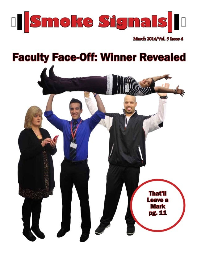Smoke Signals March 2014/Vol. 5 Issue 4 That'll Leave a Mark pg. 11 Faculty Face-Off: Winner Revealed
