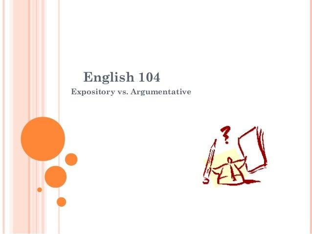 English 104  Expository vs. Argumentative