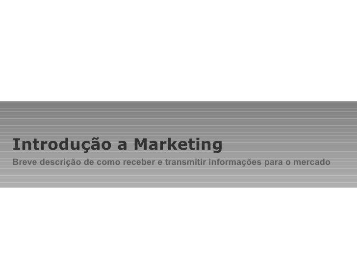 Introdução a Marketing Breve descrição de como receber e transmitir informações para o mercado