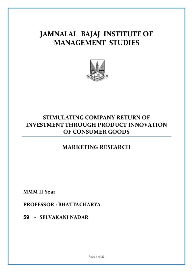 Page 1 of 29 JAMNALAL BAJAJ INSTITUTE OF MANAGEMENT STUDIES STIMULATING COMPANY RETURN OF INVESTMENT THROUGH PRODUCT INNOV...