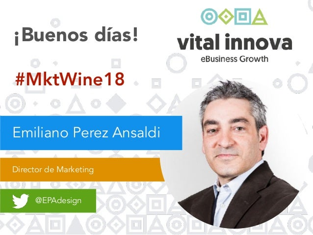 Director de Marketing @EPAdesign ¡Buenos días! Emiliano Perez Ansaldi #MktWine18