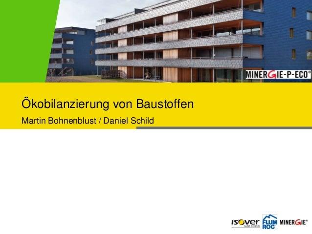 Ökobilanzierung von Baustoffen Martin Bohnenblust / Daniel Schild