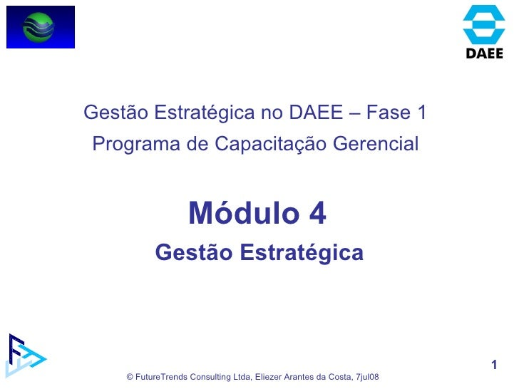 Módulo 4 Gestão Estratégica Gestão Estratégica no DAEE – Fase 1 Programa de Capacitação Gerencial