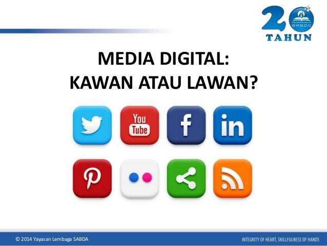 MEDIA DIGITAL:  KAWAN ATAU LAWAN?  © 2014 Yayasan Lembaga SABDA