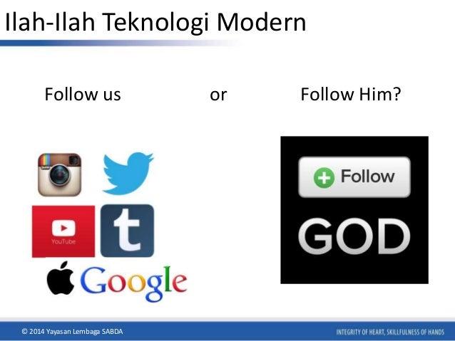 Ilah-Ilah Teknologi Modern  Follow us or Follow Him?  © 2014 Yayasan Lembaga SABDA