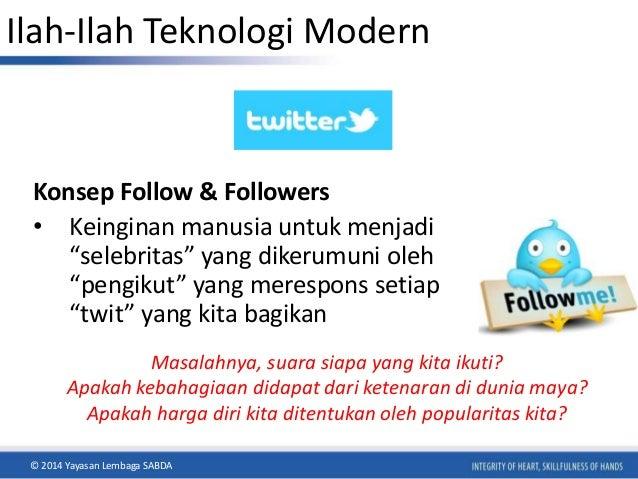 """Ilah-Ilah Teknologi Modern  Konsep Follow & Followers  • Keinginan manusia untuk menjadi  """"selebritas"""" yang dikerumuni ole..."""