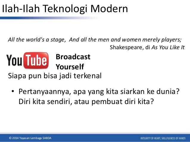 Ilah-Ilah Teknologi Modern  All the world's a stage, And all the men and women merely players;  Shakespeare, di As You Lik...