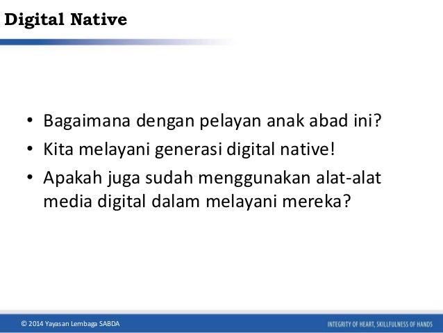 Digital Native  • Bagaimana dengan pelayan anak abad ini?  • Kita melayani generasi digital native!  • Apakah juga sudah m...