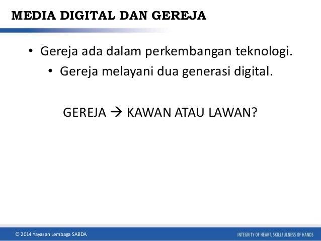 MEDIA DIGITAL DAN GEREJA  • Gereja ada dalam perkembangan teknologi.  • Gereja melayani dua generasi digital.  GEREJA  KA...