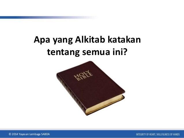 Apa yang Alkitab katakan  tentang semua ini?  © 2014 Yayasan Lembaga SABDA