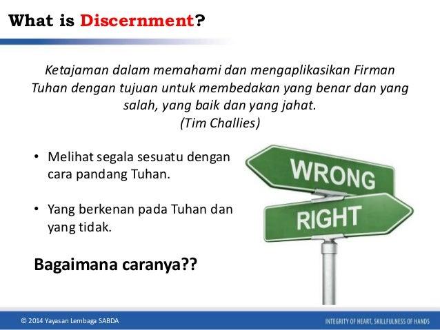 What is Discernment?  Ketajaman dalam memahami dan mengaplikasikan Firman  Tuhan dengan tujuan untuk membedakan yang benar...