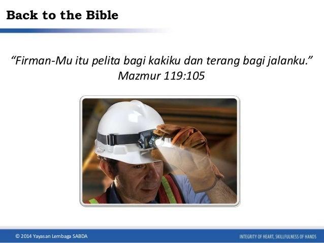 """Back to the Bible  """"Firman-Mu itu pelita bagi kakiku dan terang bagi jalanku.""""  Mazmur 119:105  © 2014 Yayasan Lembaga SAB..."""
