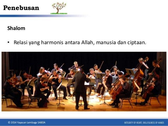 Penebusan  Shalom  • Relasi yang harmonis antara Allah, manusia dan ciptaan.  © 2014 Yayasan Lembaga SABDA