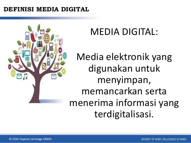 DEFINISI MEDIA DIGITAL  MEDIA DIGITAL:  Media elektronik yang  digunakan untuk  menyimpan,  memancarkan serta  menerima in...
