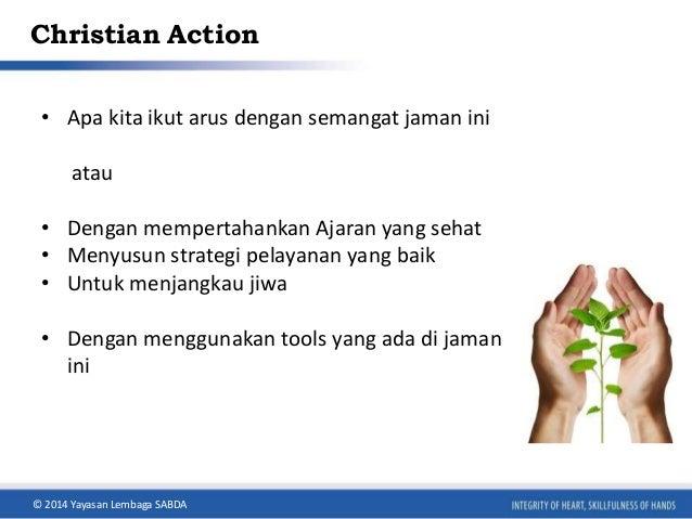 Christian Action  • Apa kita ikut arus dengan semangat jaman ini  atau  • Dengan mempertahankan Ajaran yang sehat  • Menyu...