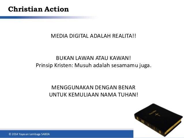 Christian Action  MEDIA DIGITAL ADALAH REALITA!!  BUKAN LAWAN ATAU KAWAN!  Prinsip Kristen: Musuh adalah sesamamu juga.  M...