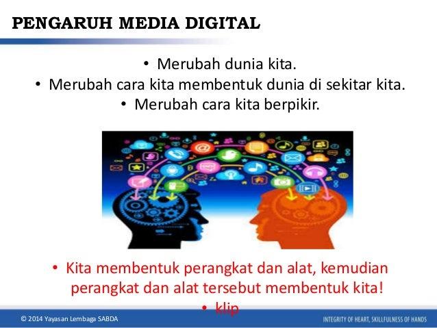 PENGARUH MEDIA DIGITAL  • Merubah dunia kita.  • Merubah cara kita membentuk dunia di sekitar kita.  • Merubah cara kita b...