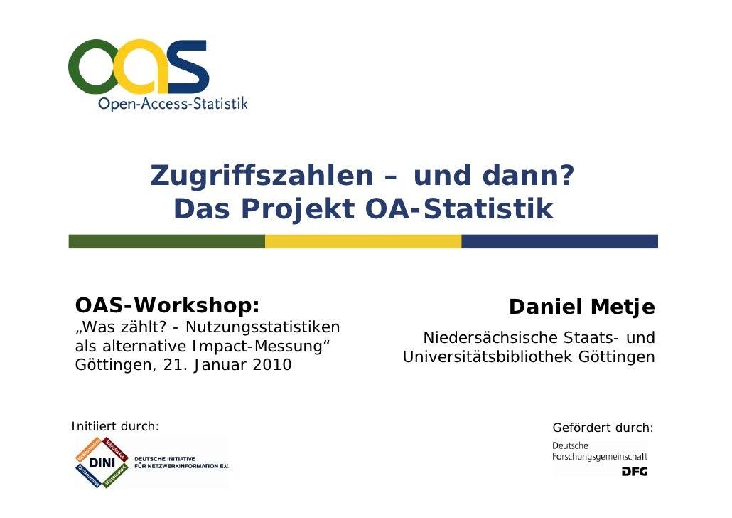 Zugriffszahlen – und dann?                Das Projekt OA-Statistik   OAS-Workshop:                                    Dani...