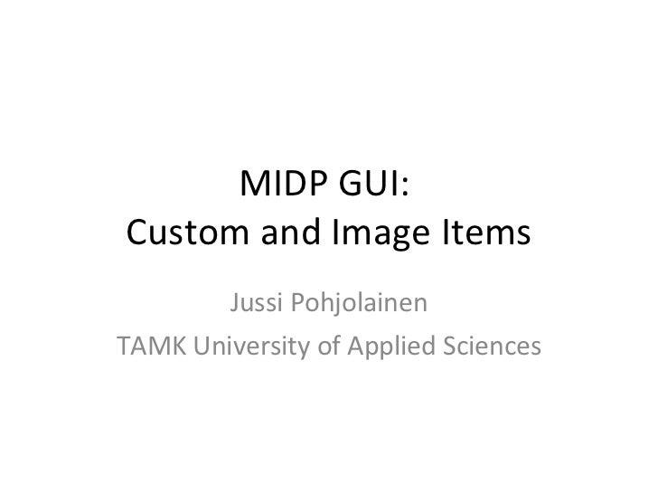 MIDP GUI:  Custom and Image Items Jussi Pohjolainen TAMK University of Applied Sciences