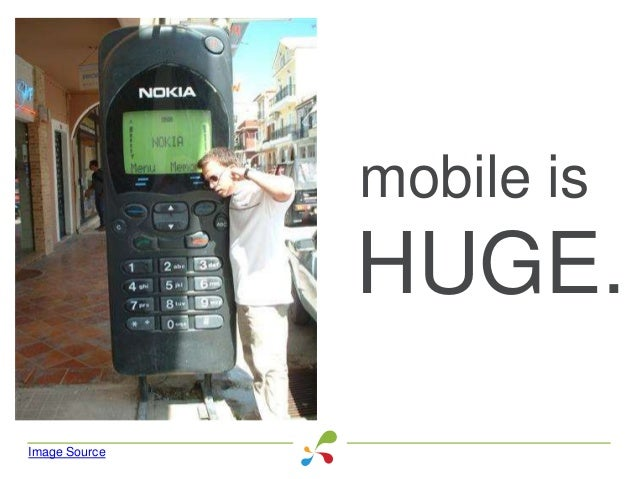 mobile is HUGE. Image Source