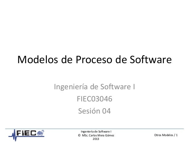 Otros Modelos / 1 Ingeniería de Software I © MSc. Carlos Mera Gómez 2013 Modelos de Proceso de Software Ingeniería de Soft...