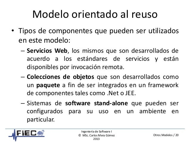 Otros Modelos / 20 Ingeniería de Software I © MSc. Carlos Mera Gómez 2013 Modelo orientado al reuso • Tipos de componentes...