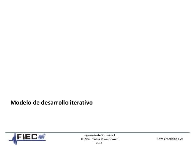 Otros Modelos / 23 Ingeniería de Software I © MSc. Carlos Mera Gómez 2013 Modelo de desarrollo iterativo