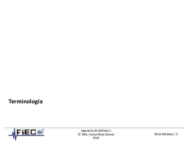 Otros Modelos / 3 Ingeniería de Software I © MSc. Carlos Mera Gómez 2013 Terminología