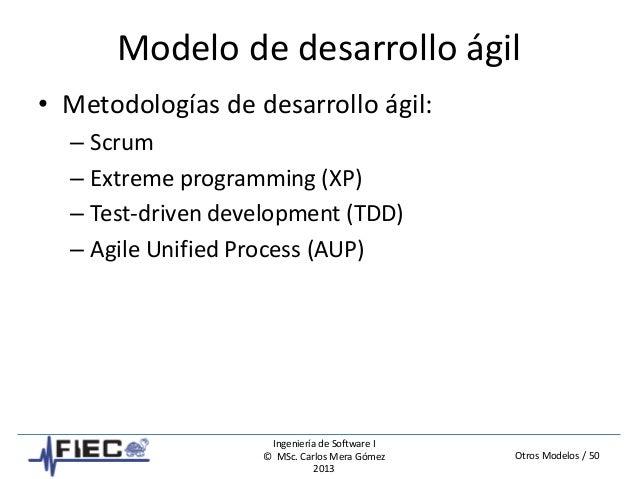 Otros Modelos / 50 Ingeniería de Software I © MSc. Carlos Mera Gómez 2013 Modelo de desarrollo ágil • Metodologías de desa...