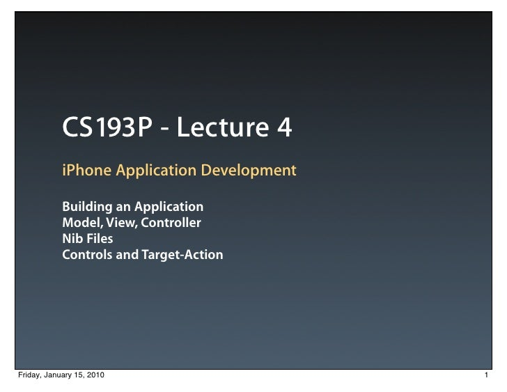 CS193P - Lecture 4             iPhone Application Development              Building an Application             Model, View...