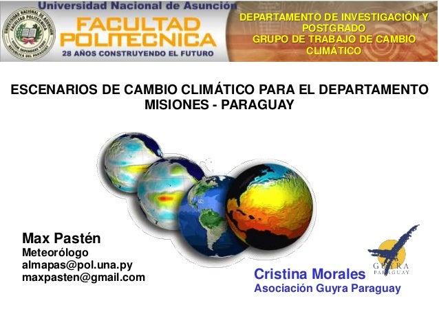 Max Pastén Meteorólogo almapas@pol.una.py maxpasten@gmail.com DEPARTAMENTO DE INVESTIGACIÓN Y POSTGRADO GRUPO DE TRABAJO D...