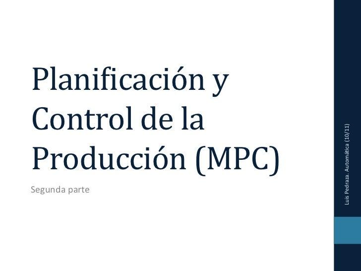 Plani&icación y Control de la                           Luis Pedraza. Automá6ca (10/11) Producción (MP...