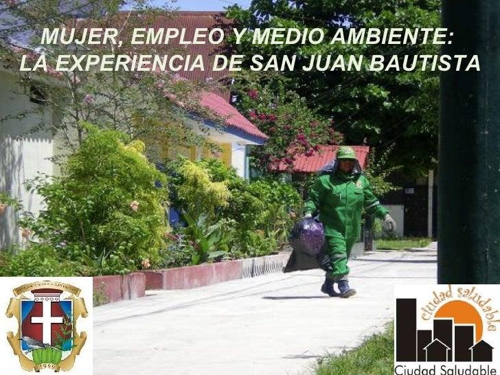 MUJER, EMPLEO Y MEDIO AMBIENTE:  LA EXPERIENCIA DE SAN JUAN BAUTISTA