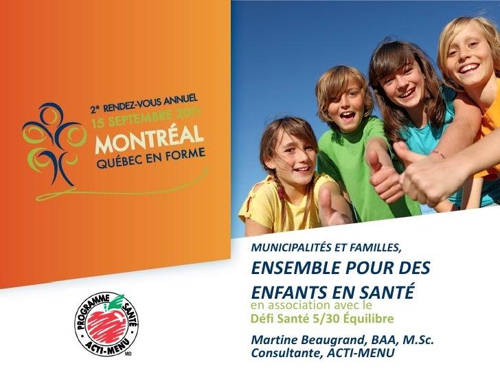 MUNICIPALITÉS ET FAMILLES, ENSEMBLE POUR DES ENFANTS EN SANTÉ  en association avec le Défi Santé 5/30 Équilibre   Martine ...