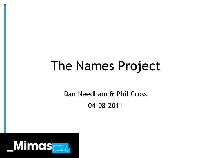 The Names Project<br />Dan Needham & Phil Cross<br />04-08-2011<br />