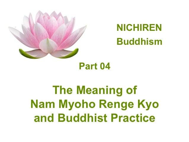 NICHIREN                 Buddhism       Part 04   The Meaning ofNam Myoho Renge Kyoand Buddhist Practice