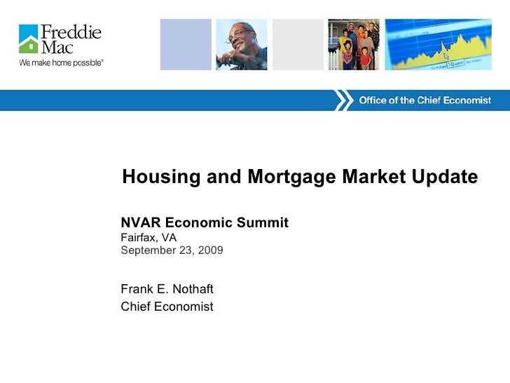 Housing and Mortgage Market Update NVAR Economic Summit Fairfax, VA September 23, 2009 Frank E. Nothaft  Chief Economist