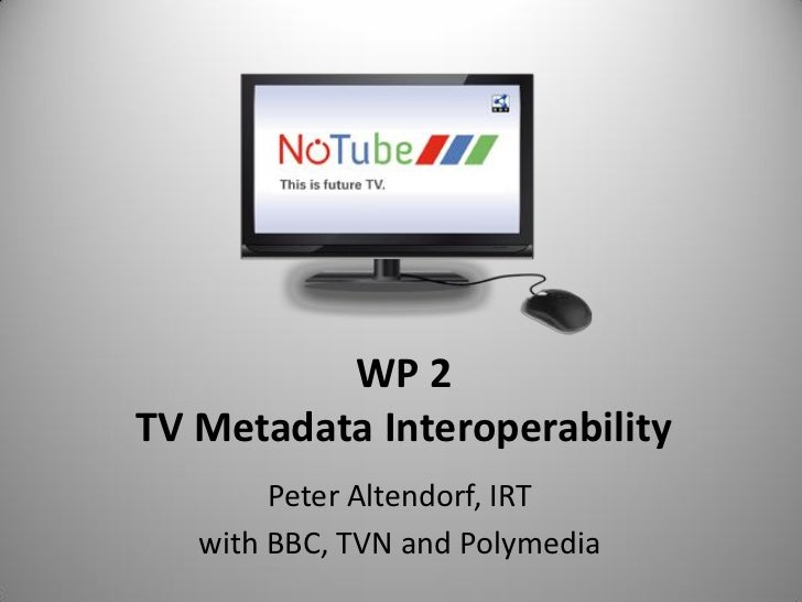 WP 2TV Metadata Interoperability        Peter Altendorf, IRT   with BBC, TVN and Polymedia