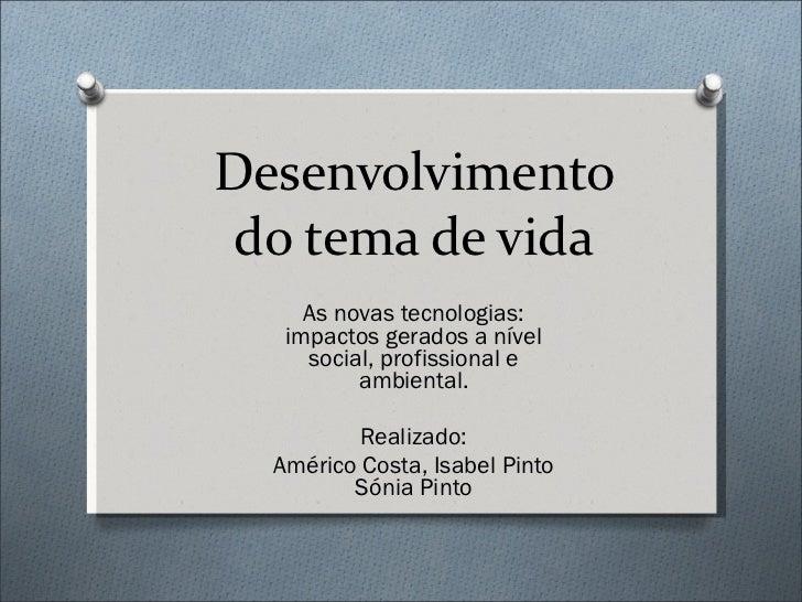 Desenvolvimento do tema de vida As novas tecnologias: impactos gerados a nível social, profissional e ambiental. Realizado...