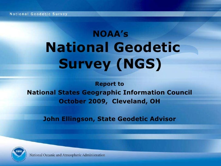 NOAA's National Geodetic Survey (NGS)<br />Report to<br />National States Geographic Information Council<br />October 2009...
