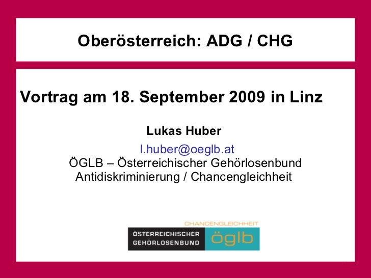 Oberösterreich: ADG / CHG Vortrag am 18. September 2009 in Linz Lukas Huber  [email_address] ÖGLB – Österreichischer Gehör...