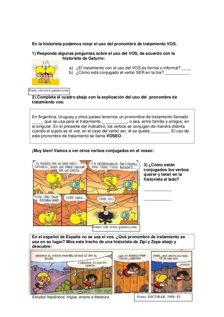 En la historieta podemos notar el uso del pronombre de tratamiento VOS.  1) Responda algunas preguntas sobre el uso del VO...