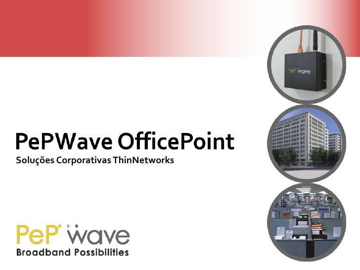 PePWave OfficePoint<br />SoluçõesCorporativas ThinNetworks<br />
