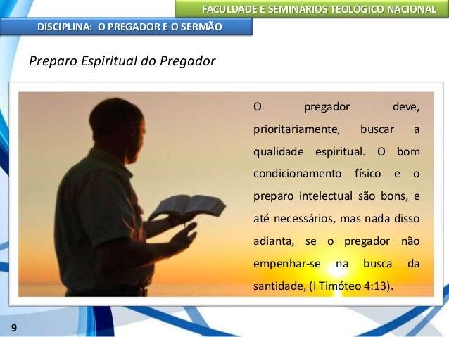 FACULDADE E SEMINÁRIOS TEOLÓGICO NACIONAL DISCIPLINA: O PREGADOR E O SERMÃO 10 Preparo Espiritual do Pregador Estudo da Bí...
