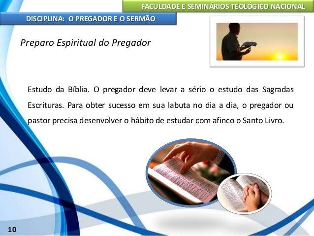 FACULDADE E SEMINÁRIOS TEOLÓGICO NACIONAL DISCIPLINA: O PREGADOR E O SERMÃO 11 Preparo Espiritual do Pregador Oração: Devi...