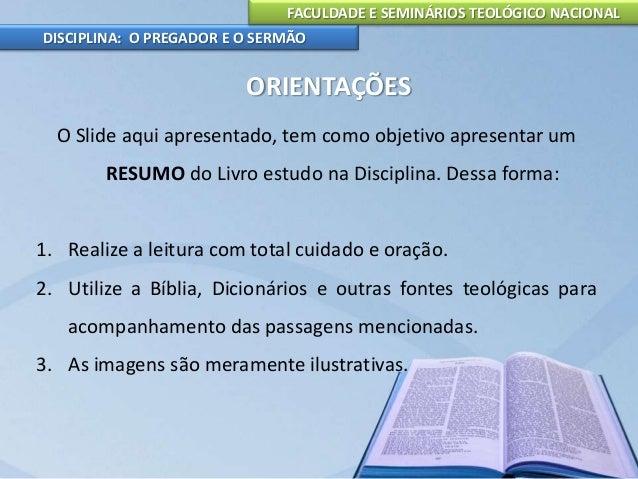 FACULDADE E SEMINÁRIOS TEOLÓGICO NACIONAL DISCIPLINA: O PREGADOR E O SERMÃO INTRODUÇÃO Naturalmente para que alguém obtenh...