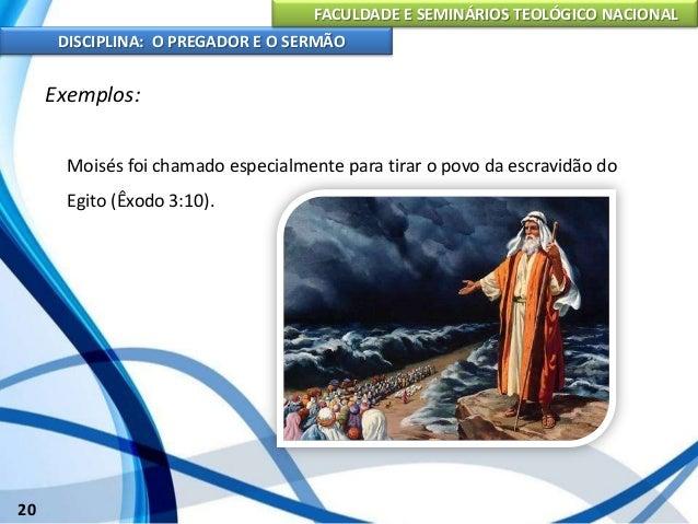 FACULDADE E SEMINÁRIOS TEOLÓGICO NACIONAL DISCIPLINA: O PREGADOR E O SERMÃO 21 Exemplos: Deus chamou Josué para liderar o ...
