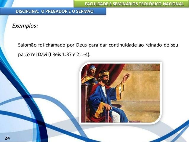 FACULDADE E SEMINÁRIOS TEOLÓGICO NACIONAL DISCIPLINA: O PREGADOR E O SERMÃO 25 Exemplos: Jonas foi chamado para pregar a u...