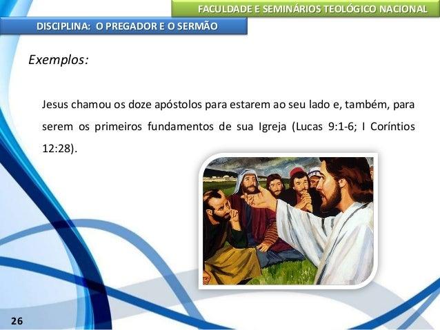 FACULDADE E SEMINÁRIOS TEOLÓGICO NACIONAL DISCIPLINA: O PREGADOR E O SERMÃO 27 Exemplos: Paulo, o apóstolo aos gentios, fo...
