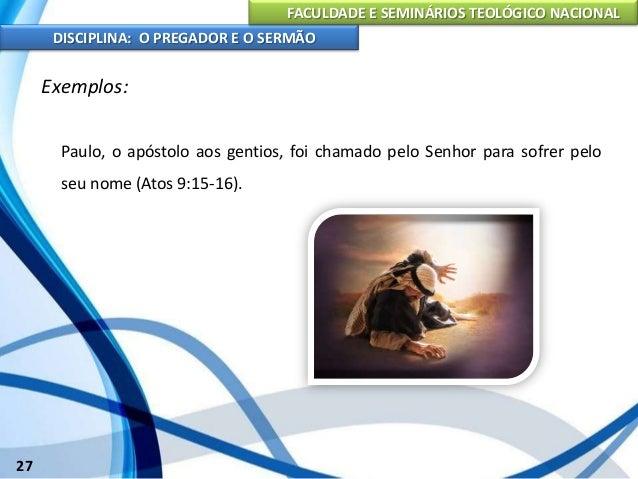 FACULDADE E SEMINÁRIOS TEOLÓGICO NACIONAL DISCIPLINA: O PREGADOR E O SERMÃO 28 Exemplos: Timóteo, o jovem companheiro do a...